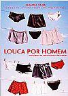 Capa do livro Louca por Homem - Histórias de uma Doente de Amor, Claudia Tajes