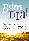 Capa do livro Bom Dia! - 365 Mensagens com Bianca Toledo, Bianca Toledo