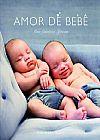 Capa do livro Amor de Bebê - Uma Coletânea Afetuosa, Rachael Hale