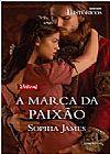 Capa do livro A Marca Da Paixão - Coleção Harlequin Históricos. Número 142, Sophia James