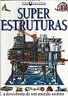 Capa do livro Super Estruturas - A Descoberta de um Mundo Secreto, Philip Wilkinson