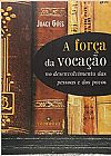 Capa do livro A Força da Vocação - No Desenvolvimento das Pessoas e dos Povos, Joaci Góes