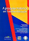 Capa do livro A Pesquisa Histórica - Em Trabalho e Educação, Maria Ciavatta, Ronaldo Rosa Reis (Orgs.)