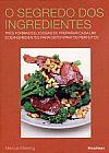 Capa do livro O Segredo dos Ingredientes - Três Formas Deliciosas de Preparar Cada um dos Ingredientes para Obter Pratos Perfeitos, Marcus Wareing