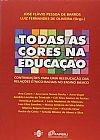Capa do livro Todas as Cores na Educação, José Flávio Pessoa de Barros, Luiz Fernandes de Oliveira (Orgs.)