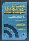 Capa do livro A Industria de Telecomunicações e o Setor Informacional Multimídia Emergente, Vários Autores