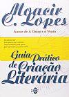 Capa do livro Guia Prático de Criação Literária, Moacir C. Lopes