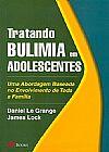Capa do livro Tratando Bulimia em Adolescentes - Uma Abordagem Baseada no Envolvimento de Toda a Família, Daniel Le Grange, James Lock