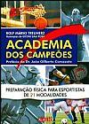 Capa do livro Academia dos Campeões - Preparação Física para Esportista de 21 Modalidades, Rolf Mário Treuherz