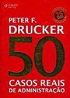 Capa do livro 50 casos reais de administração, Peter F.Drucker