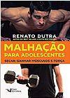 Capa do livro Malhação Para Adolescentes. Secar, Ganhar Músculos e Força, Renato Dutra