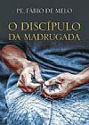 Capa do livro O discipulo da madrugada, Pe. Fábio de Melo