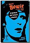 Capa do livro David Bowie e os anos 70 - O Homem que vendeu o Mundo, Peter Doggett