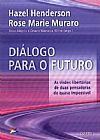 Capa do livro Diálogo Para o Futuro: As Visões Libertárias de Duas Pensadoras do Quase Impossível, Hazel Henderson, Rose Marie Muraro