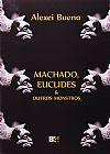 Capa do livro Machado, Euclides e Outros Monstros, Alexei Bueno