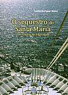 Capa do livro O Sequestro do Santa Maria, Ludenbergue Góes