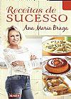 Capa do livro Receitas de Sucesso - Ana Maria Braga, Editora Alaúde