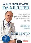 Capa do livro A Melhor Idade da Mulher, Dr. José Bento