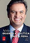 Capa do livro Quando a Política Vale a Pena, Aécio Neves