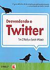 Capa do livro Desvendando o Twitter, Tim O´ Reilly e Sarah Milstein