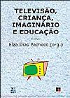 Capa do livro Televisão, Criança, Imaginário e Educação, Elza Dias Pacheco