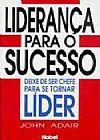 Capa do livro Liderança Para o Sucesso - Deixe De Ser Chefe Para Se Tornar Líder, John Adair