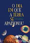 Capa do livro O Dia Em Que a Terra Se Apaixonou, Januária Cristina Alves